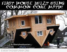Common Core Math Meme - funny the first house buit with common core math upside down