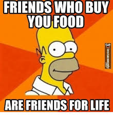 Buy All The Food Meme - friends who buy you food 0 are friends for life food meme on me me