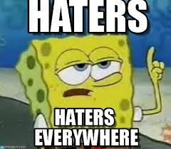 Hater Gonna Hate Meme - image result for haters gonna hate memes and quotes haters