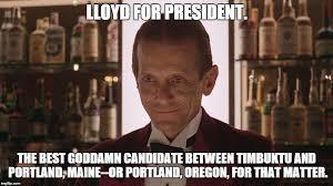 Funny Bartender Memes - lloyd for president imgflip