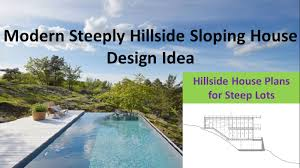 Sloped Lot House Plans Modern Steeply Hillside Sloping House Design Idea Youtube