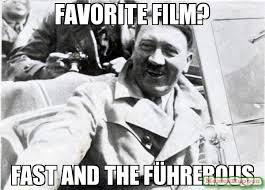 Film Memes - favorite film fast and the führerous meme nice guy hitler 13981