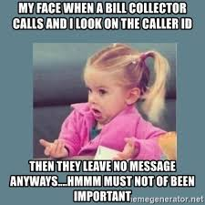 Bill Collector Meme - my face when a bill collector calls and i look on the caller id then