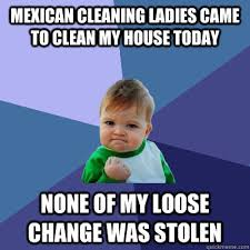 Mexican Maid Meme - house cleaning memes baby itus cold outside spider and ups ium