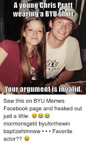 Byu Memes - a young chris pratt wearing a byu shirt your argument is invalid