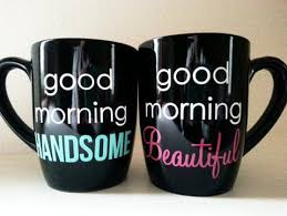 his mugs morning beautiful morning handsome coffee mugs his