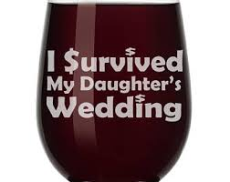 i survived my s wedding i survived my daughters wedding wine glass i survived my