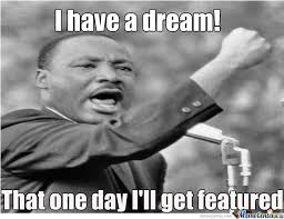Martin Luther King Jr Memes - me and martin luther king jr have a dream by aleksi heija meme