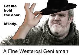 M Lady Meme - let me hold the door m lady a fine westerosi gentleman game of