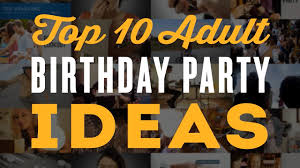 top 10 birthday party ideas for a 30th 40th 60th u0026 50th