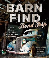 Man Buys Barn Full Of Cars Barn Find Road Trip 3 Guys 14 Days And 1000 Lost Collector Cars