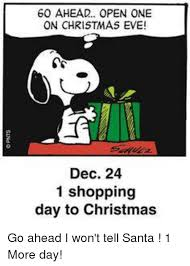 Christmas Day Meme - 60 ahead open one on christmas eve dec 24 1 shopping day to