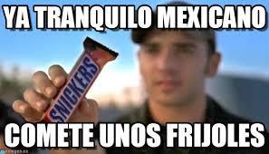 Meme Mexicano - ya tranquilo mexicano snickers meme on memegen
