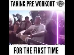 Pre Workout Meme - first time taking pre workout youtube