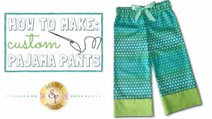 how to make custom pajama pants shabby fabrics youtube