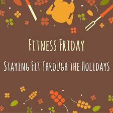 fitness friday fitness through the holidays whole health hacks
