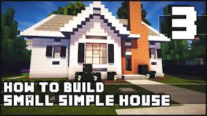 minecraft house how to build simple small house part 3 youtube