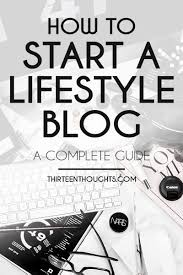 how to start a lifestyle blog thirteen thoughts