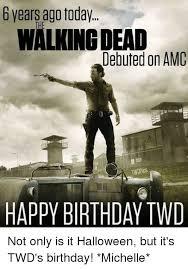 Walking Dead Birthday Meme - 6 years ago today walking dead debuted on amc happy birthday twd
