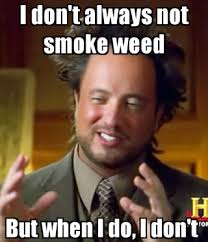 Weed Meme - i don t always smoke weed ancient aliens know your meme