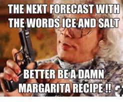 Margarita Meme - the nent forecast with the words ice and salt better beadamn