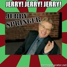 Jerry Springer Memes - jerry jerry jerry jerry springer meme generator