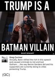 Bane Meme - trump is a batman villain greg curtner actually bane vilified the