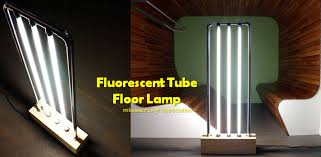 Fluorescent Floor Lamp How To Make A Fluorescent Tube Floor Lamp For Your Lighting Needs