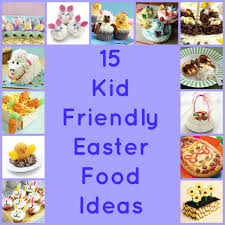 15 kid friendly easter food ideas woman of many roles