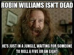 Robin Williams Meme - robin williams isnt dead meme