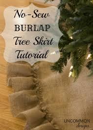 Ideas For Christmas Tree Skirts by No Sew Tree Skirt Tutorial Uncommon Designs Burlap Tree