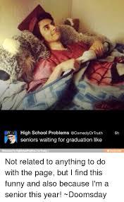 High School Senior Meme - lin high school problems 6h seniors waiting for graduation like e