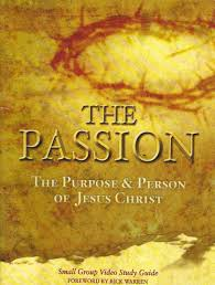 the passion the purpose u0026 person of jesus christ small group