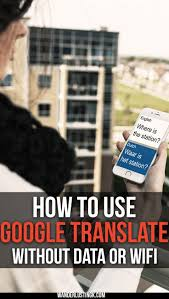 how to use google translate offline without wifi or data