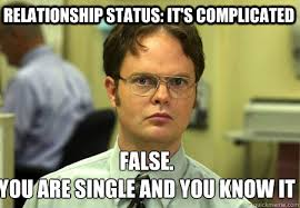 Single Relationship Memes - relationship status it s complicated false you are single and