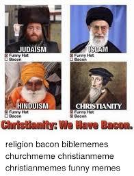 Funny Bacon Meme - judaism islam funny hat o bacon bacon hinduism christianity funny