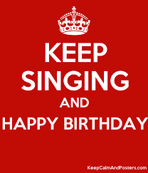 happy birthday singing keep singing and happy birthday keep calm and posters generator