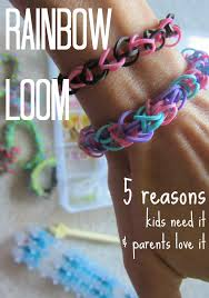the rainbow loom 5 reasons need it and parents it