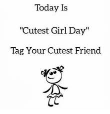 Cute Friend Memes - today is cutest girl day tag your cutest friend meme on me me