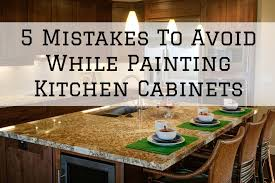 is it a mistake to paint kitchen cabinets 5 mistakes to avoid while painting kitchen cabinets in