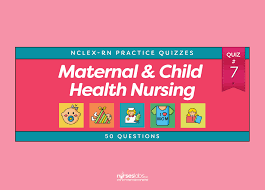 maternal and child health nursing practice quiz 7 50 questions