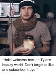 K Bye Meme - hello welcome back to tyler s beauty world don t forget to like