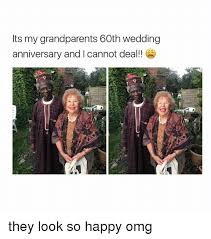 Wedding Anniversary Meme - its my grandparents 60th wedding anniversary and i cannot deal