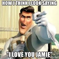 I Think I Love You Meme - how i think i look saying i love you jamie and i love you random