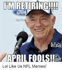 Funny April Fools Memes - pm retiring april fools lol like us nfl memes lol meme on me me