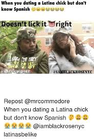 Dating A Latina Meme - when you dating a latina chick but don t know spanish doesn t lick