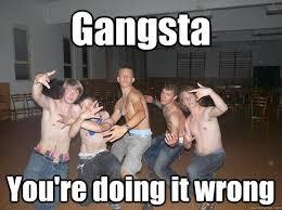You Re Doing It Wrong Meme - gangsta you re doing it wrong gangsta youre doing it wrong