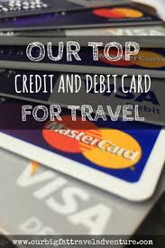 debit card for our top credit and debit card for travel our big travel
