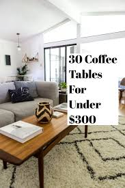 Livingroom Tables 30 Coffee Tables For Under 300 For Your Living Room