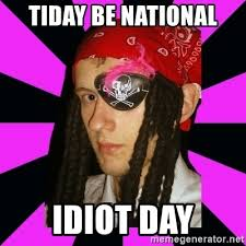 Pirate Meme Generator - tiday be national idiot day bavo the pirate meme generator